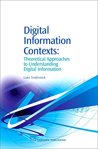 9781843341697: Digital Information Contexts: Theoretical Approaches to Understanding Digital Information (Chandos Information Professional Series)