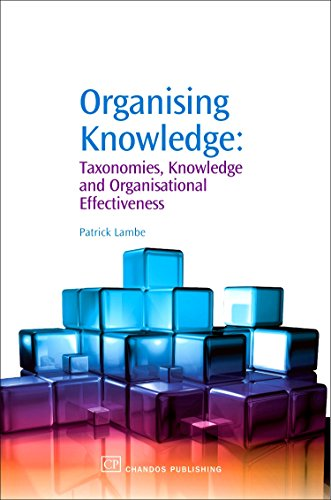Organising Knowledge: Taxonomies, Knowledge and Organisational Effectiveness: Taxonomies, Knowledge...