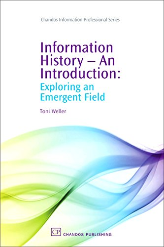 Information History - An Introduction: Exploring an Emergent Field: Toni Weller