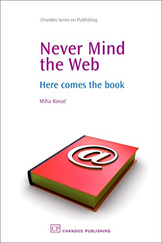 9781843344063: Never Mind the Web: Here Comes the Book: The Printed Book Is Alive and Kicking (Chandos Series on Publishing)