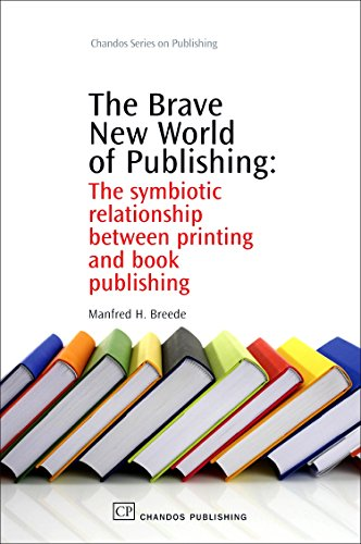 The Brave New World of Publishing: The Symbiotic Relationship Between Printing and Book Publishing:...