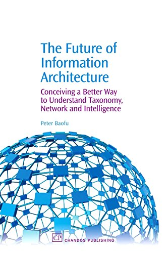 The Future of Information Architecture: Conceiving a Better Way to Understand Taxonomy, Network and...
