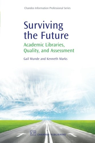 Surviving the Future: Academic Libraries, Quality, and Assessment: Kenneth Marks