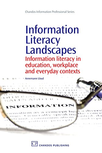 Information Literacy Landscapes: Information Literacy in Education, Workplace and Everyday Contexts...