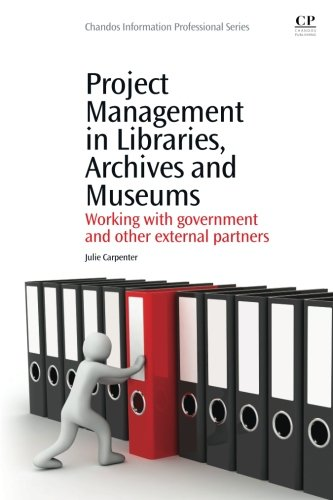 9781843345664: Project Management in Libraries, Archives and Museums: Working with Government and Other External Partners (Chandos Information Professional Series)