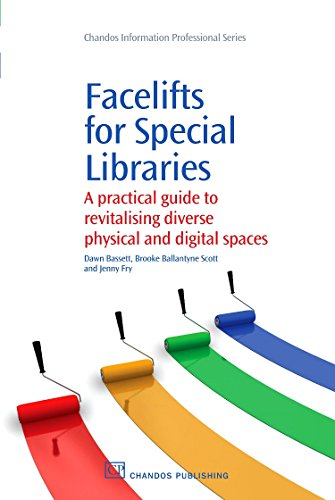 Facelifts for Special Libraries: A Practical Guide to Revitalizing Diverse Physical and Digital ...