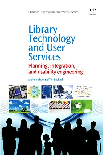Library Technology and User Services: Planning, Integration,: Chow Ph.D., Anthony