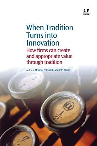 9781843346647: When Tradition Turns Into Innovation: How Firms Can Create and Appropriate Value Through Tradition
