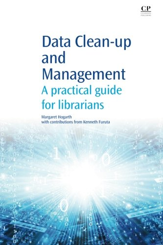 Data Clean-Up and Management: A Practical Guide for Librarians (Chandos Information Professional ...