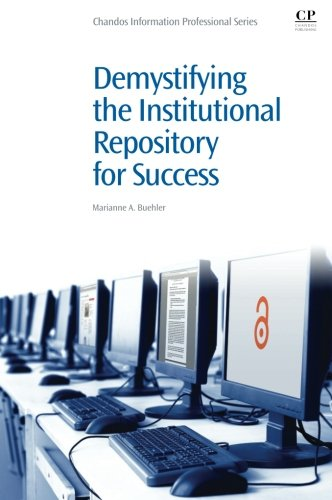 Demystifying the Institutional Repository for Success (Chandos Information Professional Series): ...