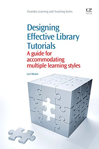 Designing Effective Library Tutorials: A Guide for Accommodating Multiple Learning Styles (Chandos ...