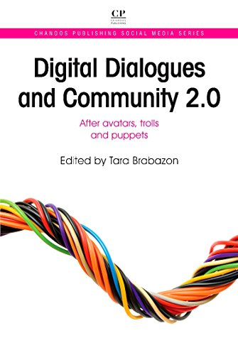 Digital Dialogues and Community 2.0: After Avatars, Trolls and Puppets (Chandos Publishing Social ...