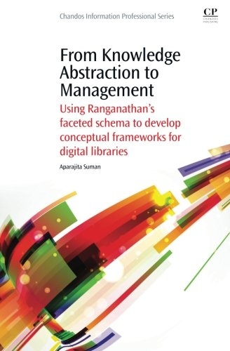 9781843347033: From Knowledge Abstraction to Management: Using Ranganathan's Faceted Schema to Develop Conceptual Frameworks for Digital Libraries (Chandos Information Professional Series)