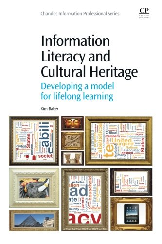 Information Literacy and Cultural Heritage: Developing a Model for Lifelong Learning (Chandos ...
