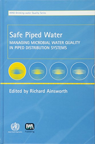 9781843390398: Safe Piped Water: Managing Microbial Water Quality in Piped Distribution Systems (Who Drinking-Water Quality)