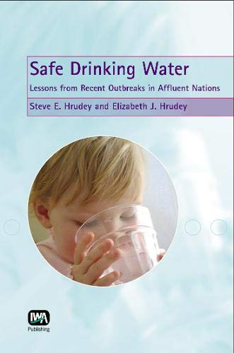 Safe Drinking Water: Lessons from Recent Outbreaks in Affluent Nations: Hrudey, Steve E.; Hrudey, ...
