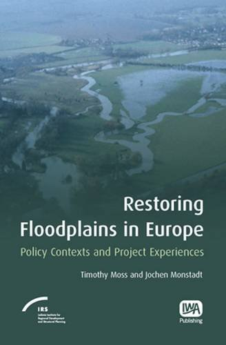 Restoring Floodplains in Europe: Policy Contexts and: Joel Ed. Moss