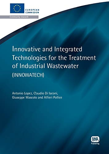 Innovative and Integrated Technologies for the Treatment of Industrial Wastewater (Innowatech) (Eu Report) (1843393433) by Antonio Lopez; Claudio Di Iaconi; Giuseppe Mascolo