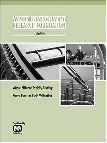 Whole Effluent Toxicity Testing: Study Plan for Field Validation (Werf Report): Jerome M Diamond