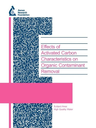 9781843398417: Effects of Activated Carbon Characteristics on Organic Contaminant Removal: High-quality Water - Monitoring and Treatment (90926F) (Water Research Foundation Report Series)