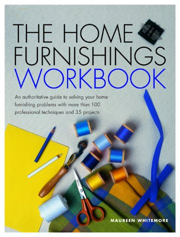9781843400172: The Home Furnishings Workbook: An Authoritative Guide to Solving All of Your Home Furnishing Problems with 100 Professional Techniques and 25 Original Projects