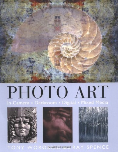 Photo Art: In Camera, Darkroom, Digital, Mixed Media: Tony Worobiec