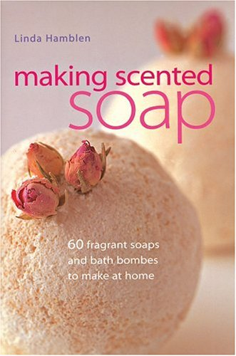 9781843400561: Making Scented Soap: 60 fragrant soaps and bath bombes to make at home
