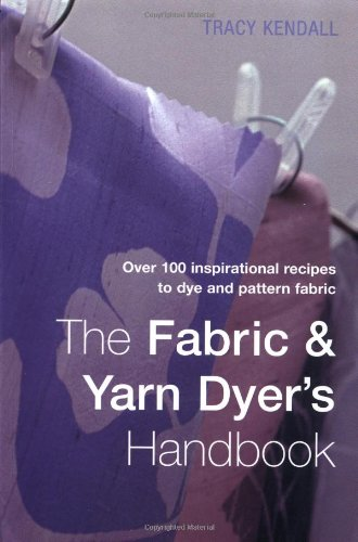 9781843400622: The Fabric & Yarn Dyer's Handbook: Over 100 Inspirational Recipes to Dye and Pattern Fabric