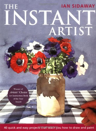 9781843400639: The Instant Artist: 40 Quick and Easy Projects That Teach You How to Draw and Paint