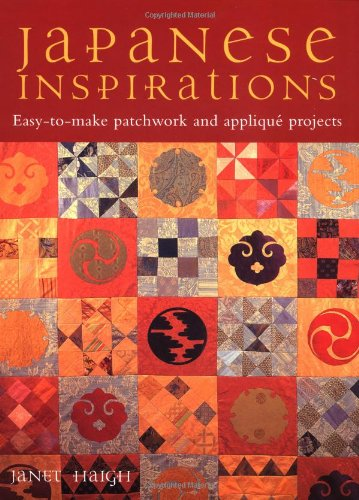 Japanese Inspirations: Easy-To-Make Patchwork and Applique Projects (1843401649) by Janet Haigh