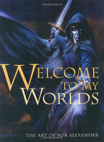 Welcome To My Worlds: The Art Of Rob Alexander: Alexander, Rob