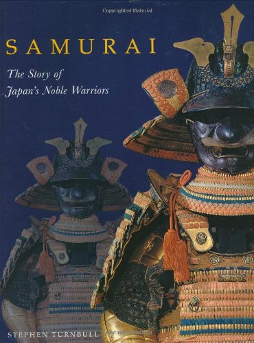 Samurai: The Story of Japan's Noble Warriors: Stephen Turnbull