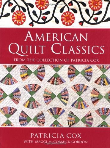 American Quilt Classics From the Collection of Patricia Cox: Cox, Patricia; Gordon, Maggi McCormick