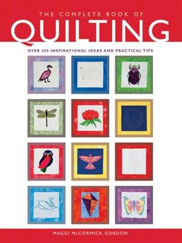 The Complete Book of Quilting: The Ultimate Guide to Quilting, Applique and Patchwork: Gordon, ...