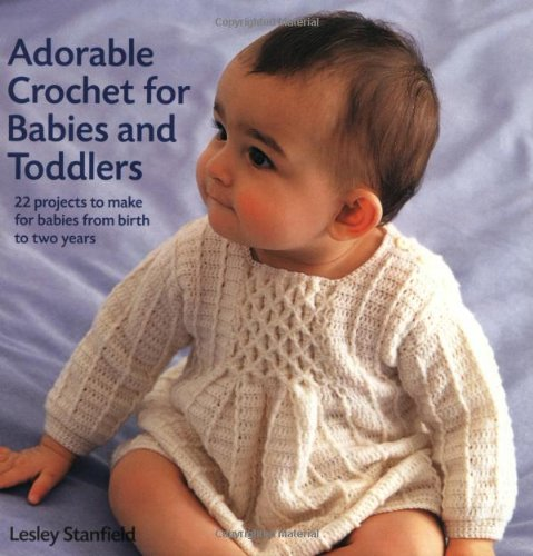 9781843402695: Adorable Crochet for Babies and Toddlers: 22 Projects to Make for Babies from Birth to Two Years