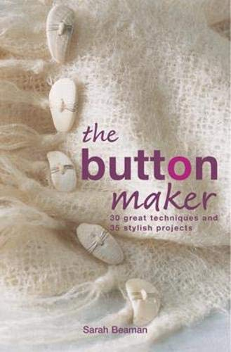 9781843402770: The Button Maker: 30 Great Techniques and 35 Stylish Projects