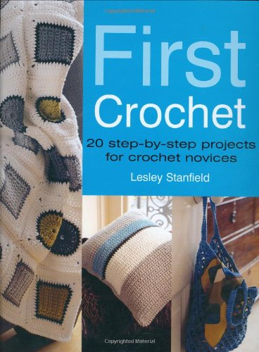 First Crochet: Step-by-step Projects for Crochet Novices