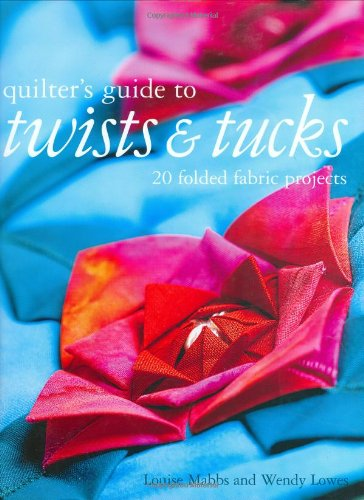 9781843403111: Quilters Guide to Twists & Tucks: 20 Folded Fabric Projects