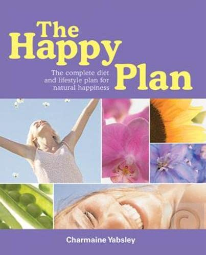 The Happy Plan: The Complete Diet and Lifestyle Plan for Natural Happiness: Charmaine Yabbesley