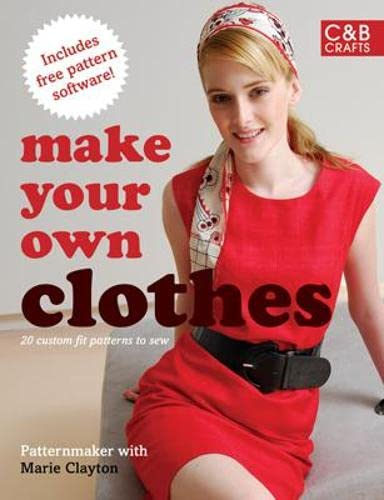 Make Your Own Clothes: Twenty Custom-fit Patterns to Sew: Patternmaker; Clayton, Marie