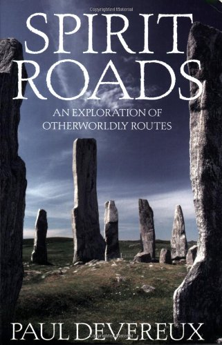 Spirit Roads: An Exploration of Otherwordly Routes (1843404060) by Paul Devereux