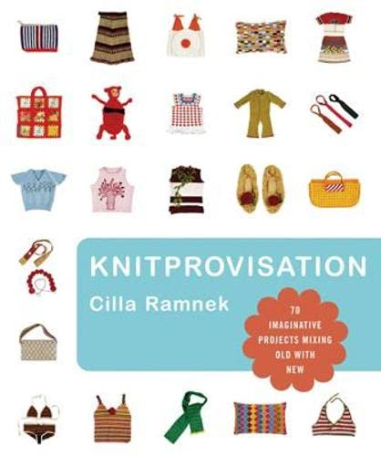 9781843404125: Knitprovisation: 70 Imaginative Projects Mixing Old with New