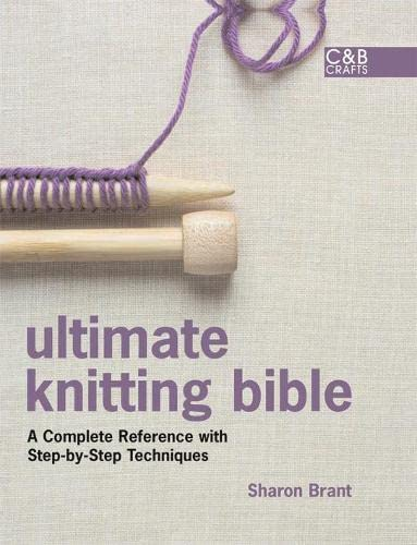9781843404507: Ultimate Knitting Bible: A Complete Reference with Step-by-Step Techniques (C&B Crafts Bible Series)