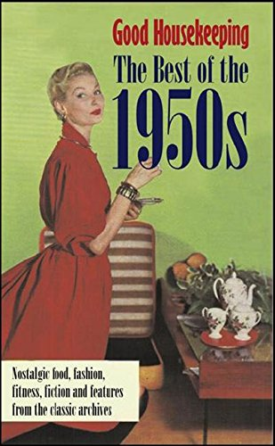 Good Housekeeping : The Best of the 1950s: Good Housekeeping