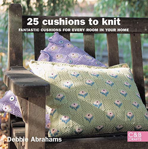 25 Cushions to Knit: Fantastic Cushions for Every Room in Your Home: Debbie Abrahams