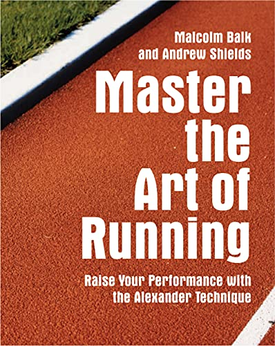 9781843405436: Master the Art of Running: Raise Your Performance with the Alexander Technique