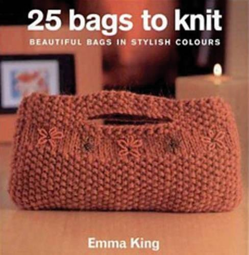 9781843405443: 25 Bags to Knit: Beautiful Bags in Stylish Colours