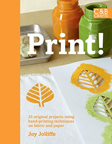 9781843405658: Print!: 25 original projects using hand-printing techniques on fabric and paper (C&B Crafts)