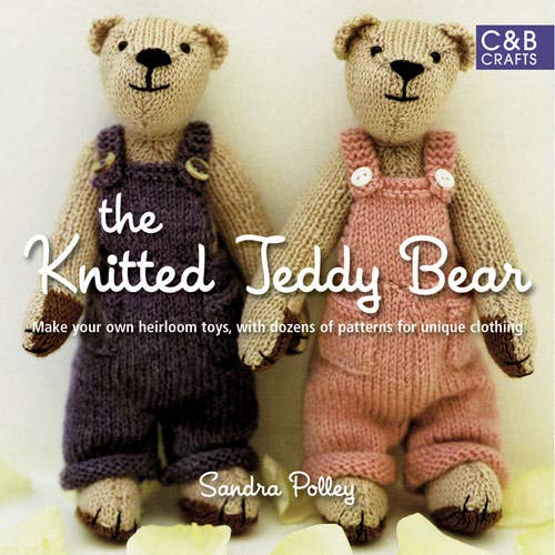 9781843405955: The Knitted Teddy Bear: Make Your Own Heirloom Toys, with Dozens of Patterns for Unique Clothing