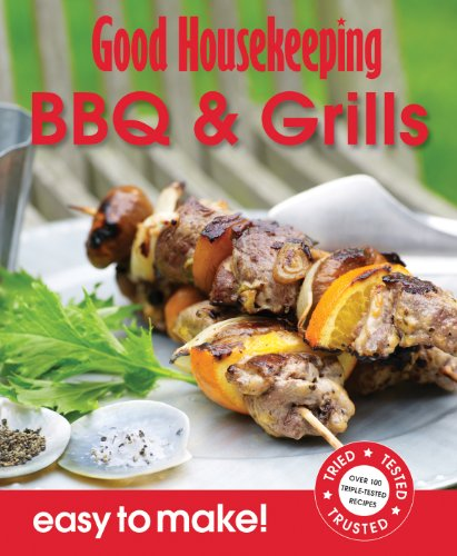 Good Housekeeping Easy to Make! BBQ & Grills: Over 100 Triple-Tested Recipes: Good Housekeeping...